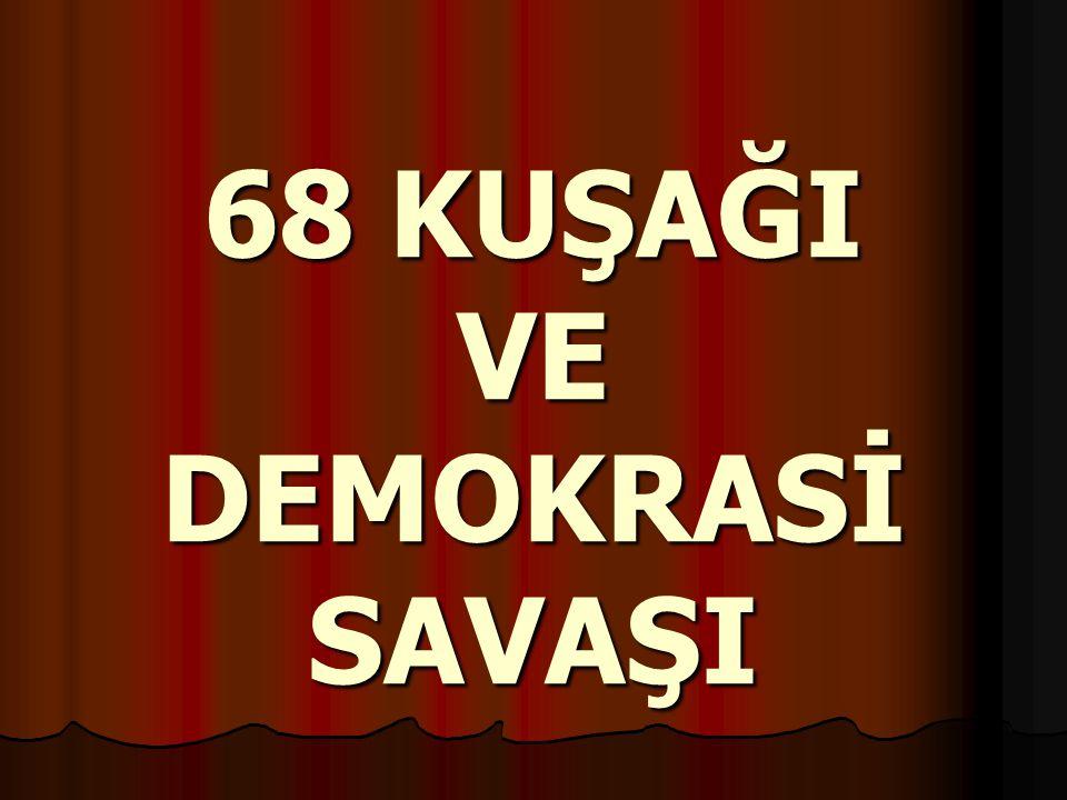 68 KUŞAĞI VE DEMOKRASİ SAVAŞI