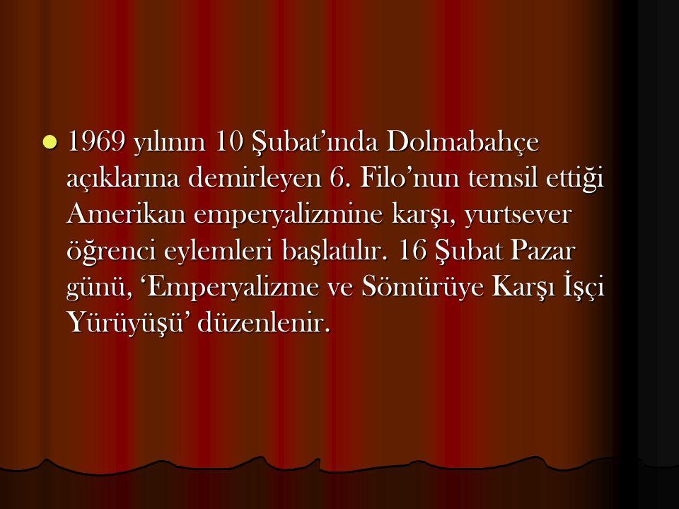 1969 yılının 10 Ş ubat'ında Dolmabahçe açıklarına demirleyen 6. Filo'nun temsil etti ğ i Amerikan emperyalizmine kar ş ı, yurtsever ö ğ renci eylemler