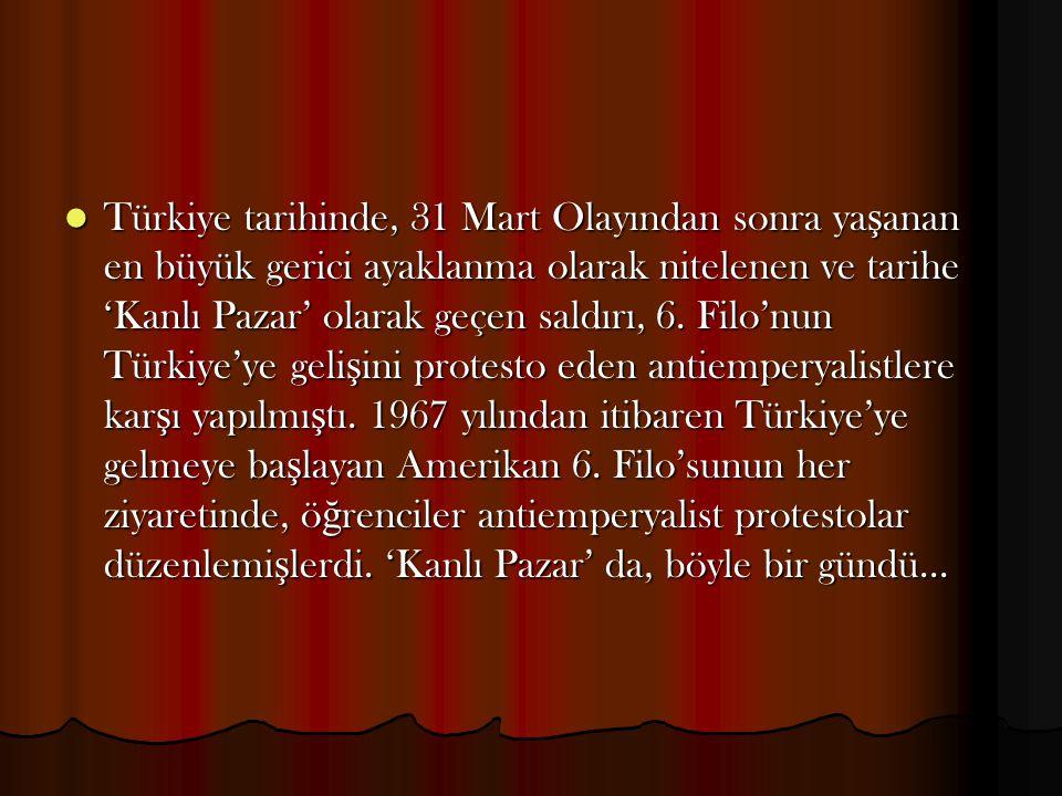 Türkiye tarihinde, 31 Mart Olayından sonra ya ş anan en büyük gerici ayaklanma olarak nitelenen ve tarihe 'Kanlı Pazar' olarak geçen saldırı, 6. Filo'