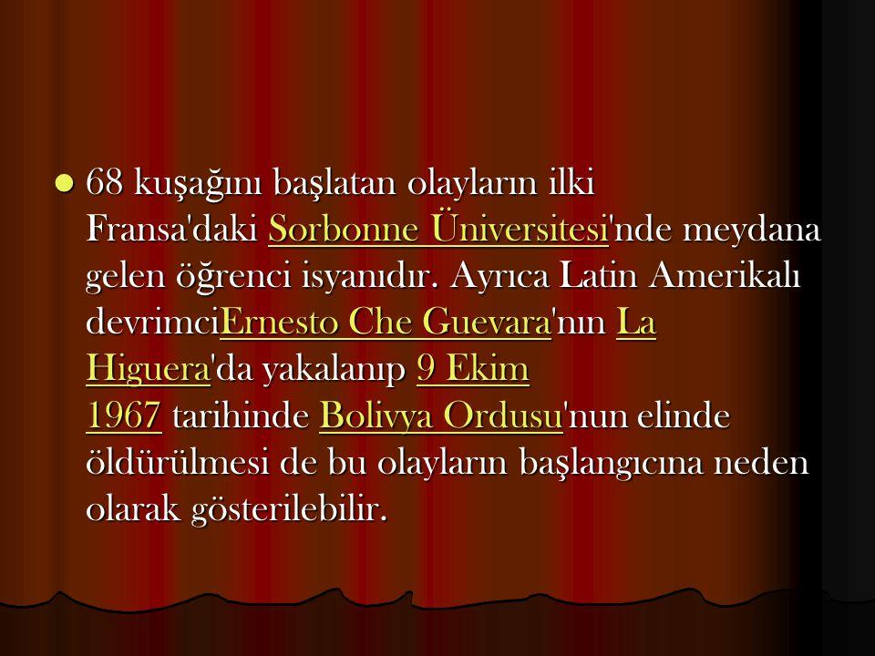 68 ku ş a ğ ını ba ş latan olayların ilki Fransa'daki Sorbonne Üniversitesi'nde meydana gelen ö ğ renci isyanıdır. Ayrıca Latin Amerikalı devrimciErne