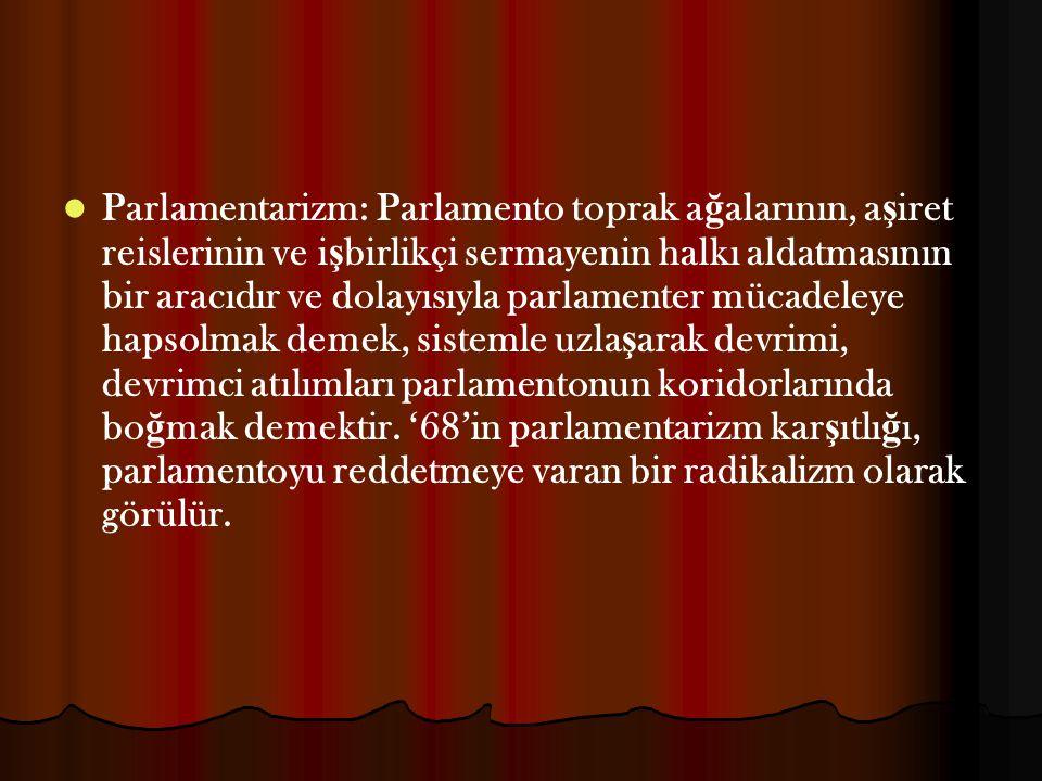Parlamentarizm: Parlamento toprak a ğ alarının, a ş iret reislerinin ve i ş birlikçi sermayenin halkı aldatmasının bir aracıdır ve dolayısıyla parlame