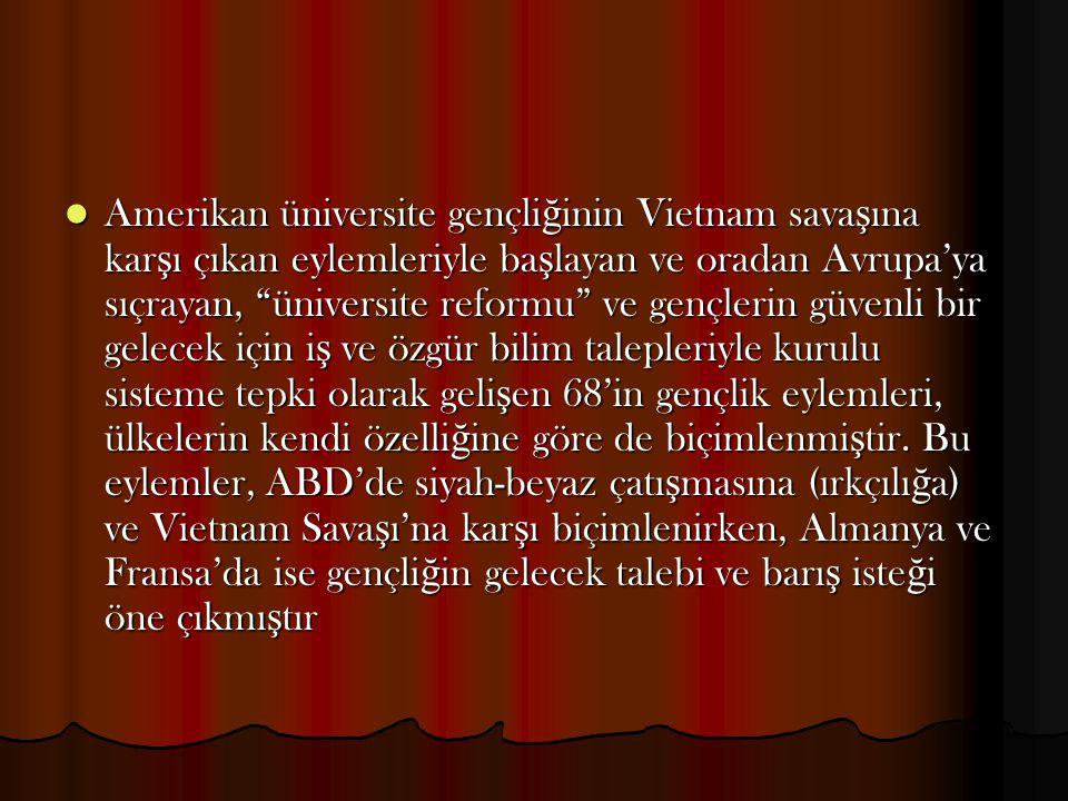 """Amerikan üniversite gençli ğ inin Vietnam sava ş ına kar ş ı çıkan eylemleriyle ba ş layan ve oradan Avrupa'ya sıçrayan, """"üniversite reformu"""" ve gençl"""