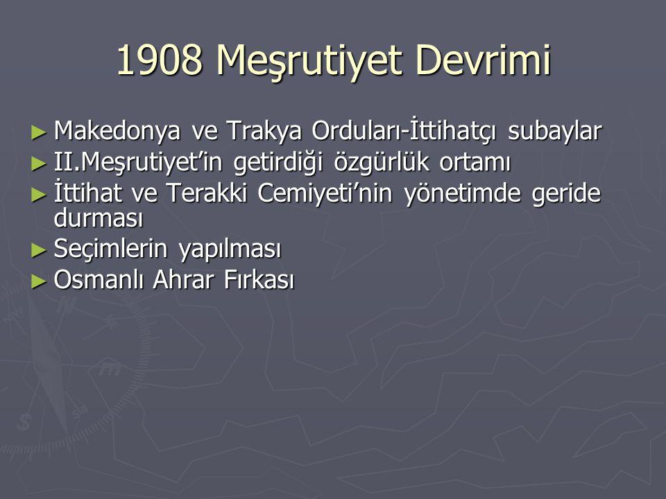 1908 Meşrutiyet Devrimi ► Makedonya ve Trakya Orduları-İttihatçı subaylar ► II.Meşrutiyet'in getirdiği özgürlük ortamı ► İttihat ve Terakki Cemiyeti'n