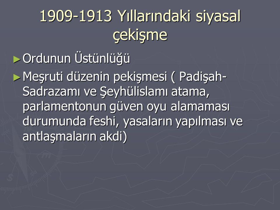 1909-1913 Yıllarındaki siyasal çekişme ► Ordunun Üstünlüğü ► Meşruti düzenin pekişmesi ( Padişah- Sadrazamı ve Şeyhülislamı atama, parlamentonun güven