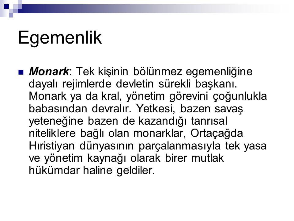 Egemenlik Monark: Tek kişinin bölünmez egemenliğine dayalı rejimlerde devletin sürekli başkanı.