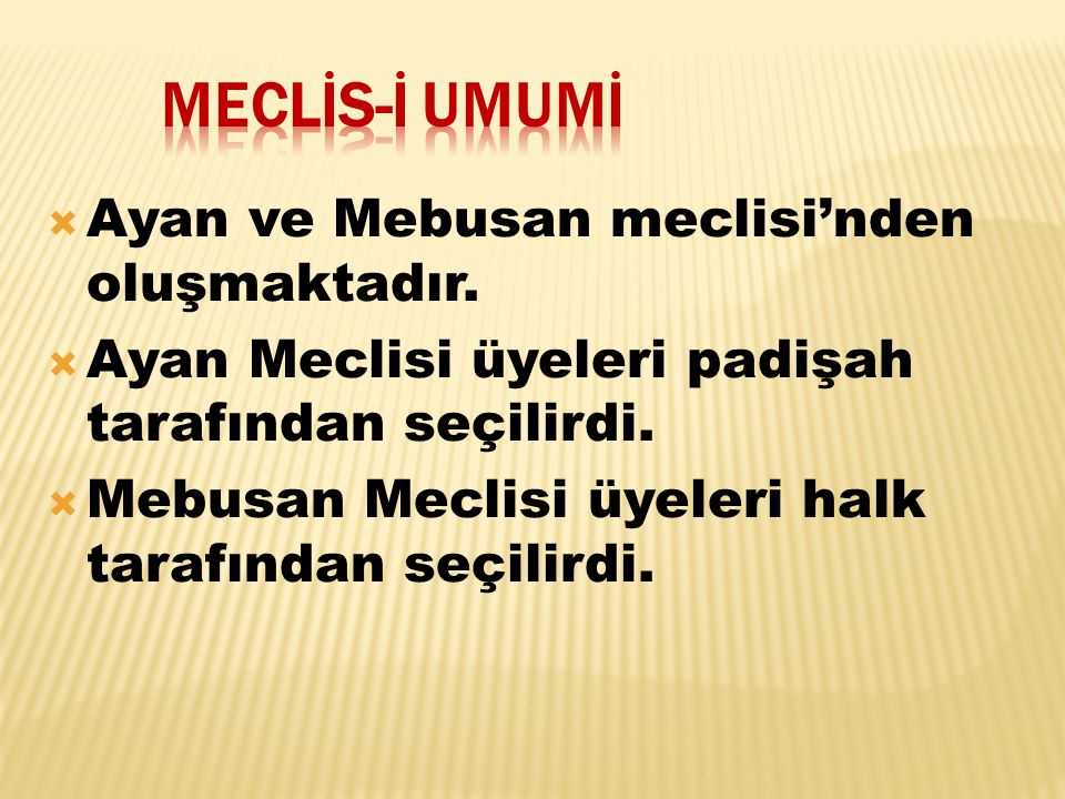  Ayan ve Mebusan meclisi'nden oluşmaktadır.  Ayan Meclisi üyeleri padişah tarafından seçilirdi.  Mebusan Meclisi üyeleri halk tarafından seçilirdi.