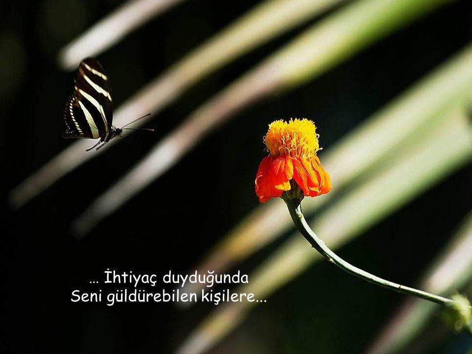 … İhtiyaç duyduğunda Seni güldürebilen kişilere...