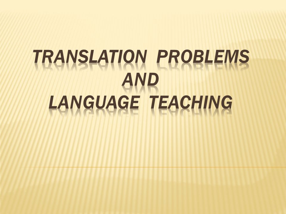 Translation is the communication of the meaning of a source-language text by means of an equivalent target-language text.