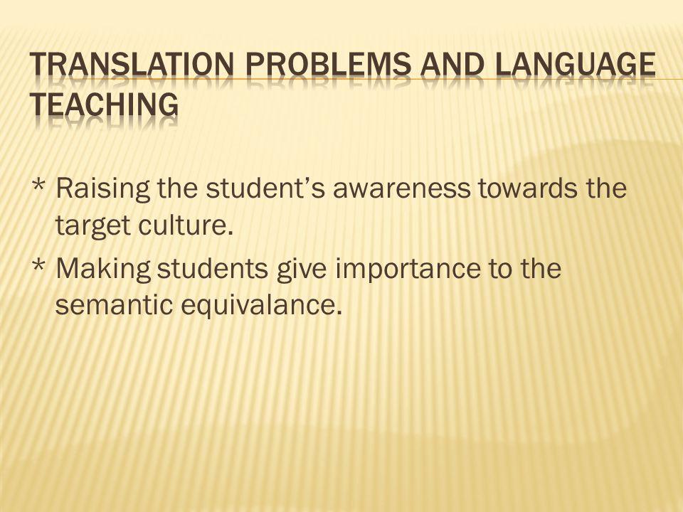 * Raising the student's awareness towards the target culture.