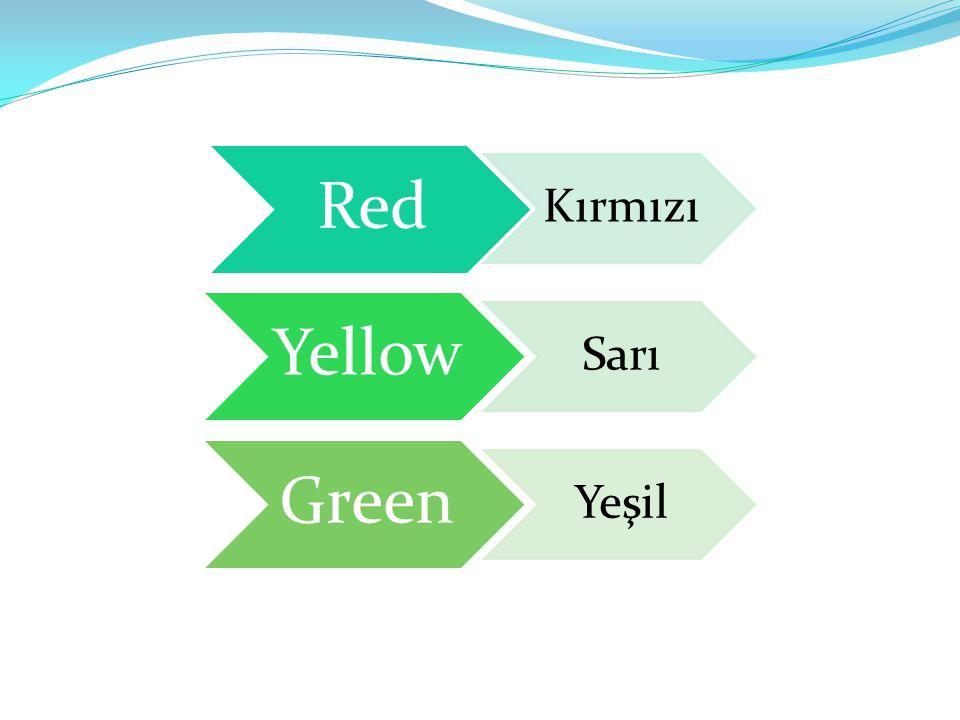 Red Kırmızı Yellow Sarı Green Yeşil