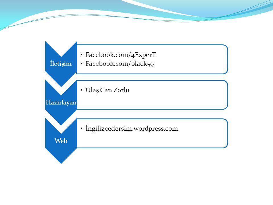 İletişim Facebook.com/4ExperT Facebook.com/black59 Hazırlayan Ulaş Can Zorlu Web İngilizcedersim.wordpress.com