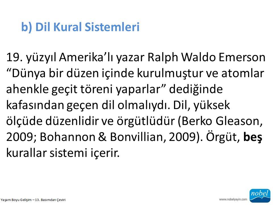 """b) Dil Kural Sistemleri 19. yüzyıl Amerika'lı yazar Ralph Waldo Emerson """"Dünya bir düzen içinde kurulmuştur ve atomlar ahenkle geçit töreni yaparlar"""""""