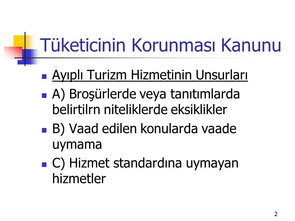 2 Tüketicinin Korunması Kanunu Ayıplı Turizm Hizmetinin Unsurları A) Broşürlerde veya tanıtımlarda belirtilrn niteliklerde eksiklikler B) Vaad edilen