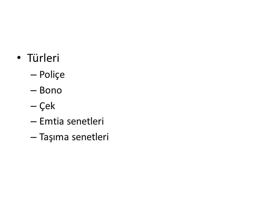 Türleri – Poliçe – Bono – Çek – Emtia senetleri – Taşıma senetleri