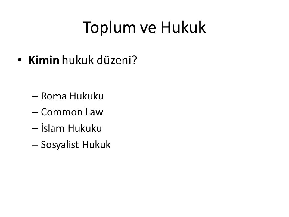 Toplum ve Hukuk Kimin hukuk düzeni? – Roma Hukuku – Common Law – İslam Hukuku – Sosyalist Hukuk