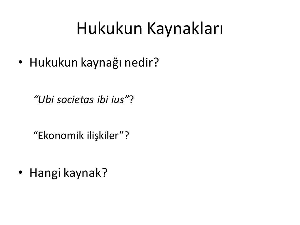 """Hukukun Kaynakları Hukukun kaynağı nedir? """"Ubi societas ibi ius""""? """"Ekonomik ilişkiler""""? Hangi kaynak?"""