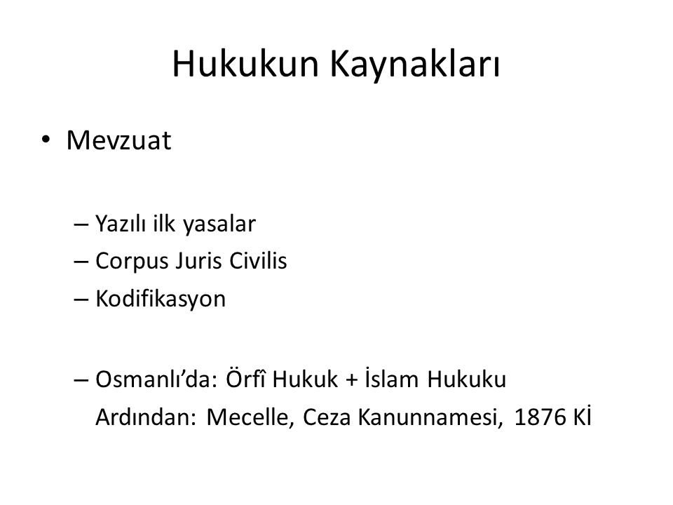 Hukukun Kaynakları Mevzuat – Yazılı ilk yasalar – Corpus Juris Civilis – Kodifikasyon – Osmanlı'da: Örfî Hukuk + İslam Hukuku Ardından: Mecelle, Ceza