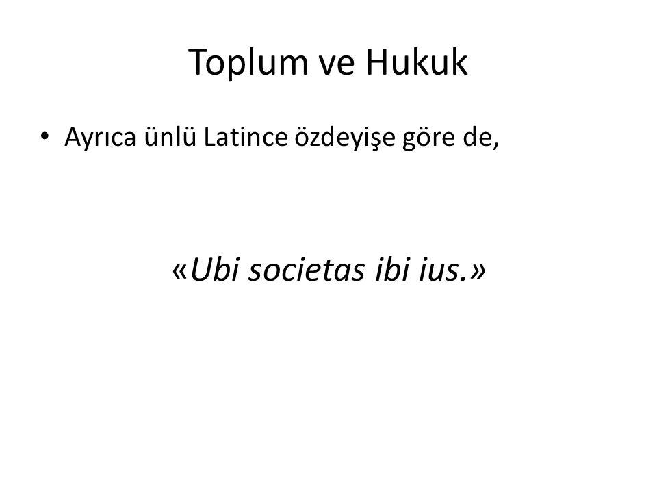 Toplum ve Hukuk Ayrıca ünlü Latince özdeyişe göre de, «Ubi societas ibi ius.»