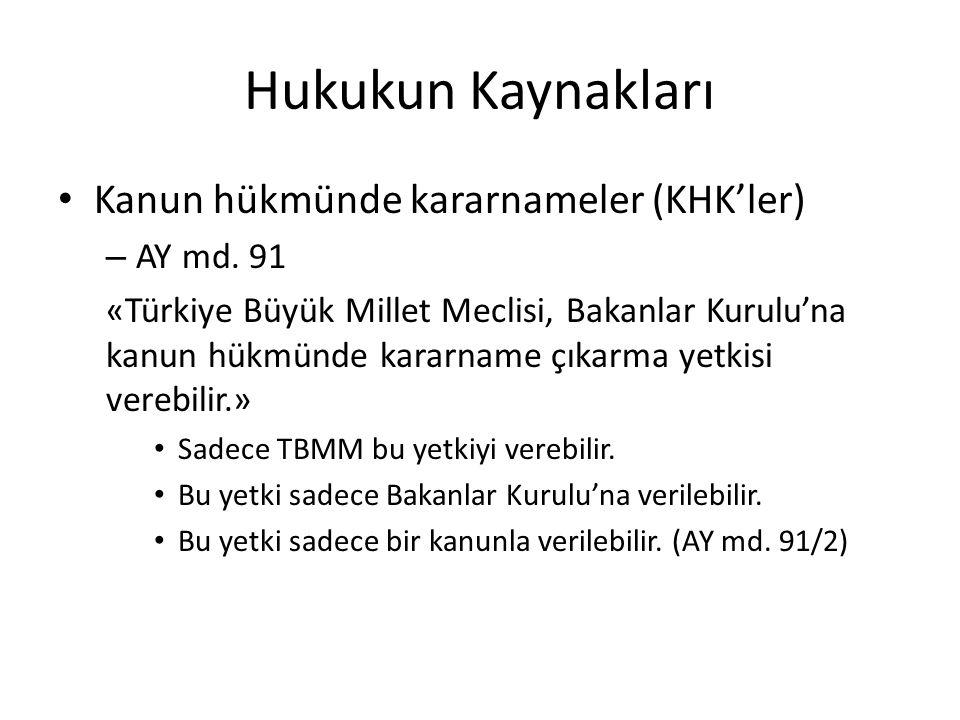 Hukukun Kaynakları Kanun hükmünde kararnameler (KHK'ler) – AY md. 91 «Türkiye Büyük Millet Meclisi, Bakanlar Kurulu'na kanun hükmünde kararname çıkarm