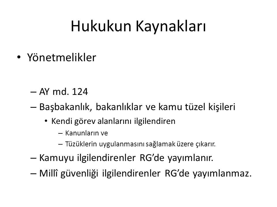 Hukukun Kaynakları Yönetmelikler – AY md. 124 – Başbakanlık, bakanlıklar ve kamu tüzel kişileri Kendi görev alanlarını ilgilendiren – Kanunların ve –