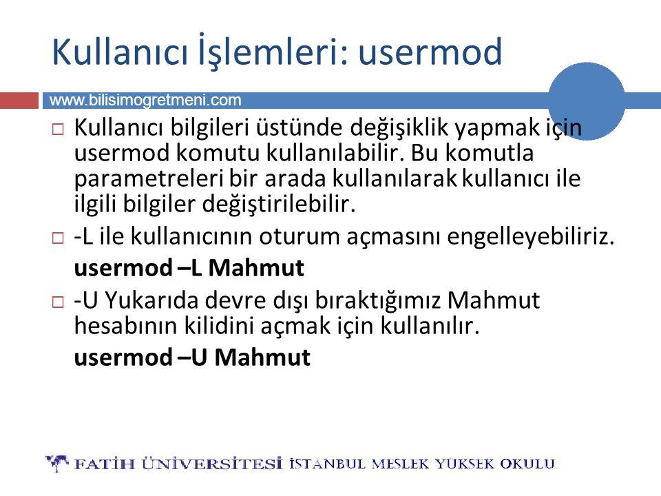 BİLG 223 www.bilisimogretmeni.com Kullanıcı İşlemleri: usermod  Kullanıcı bilgileri üstünde değişiklik yapmak için usermod komutu kullanılabilir.