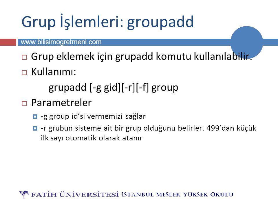 BİLG 223 www.bilisimogretmeni.com Grup İşlemleri: groupadd  Grup eklemek için grupadd komutu kullanılabilir.