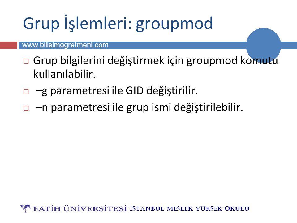 BİLG 223 www.bilisimogretmeni.com Grup İşlemleri: groupmod  Grup bilgilerini değiştirmek için groupmod komutu kullanılabilir.