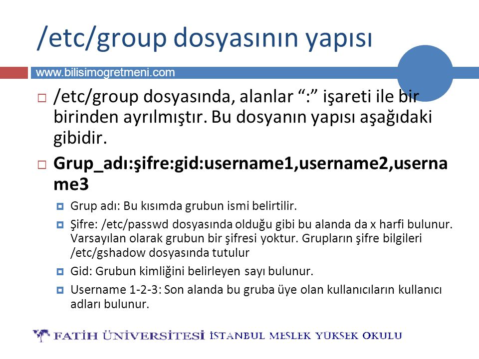 BİLG 223 www.bilisimogretmeni.com /etc/group dosyasının yapısı  /etc/group dosyasında, alanlar : işareti ile bir birinden ayrılmıştır.