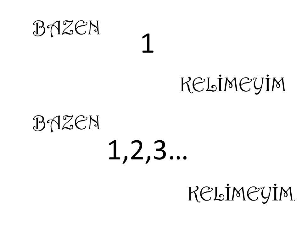 1 BAZEN KEL İ MEY İ M BAZEN 1,2,3… KEL İ MEY İ M.
