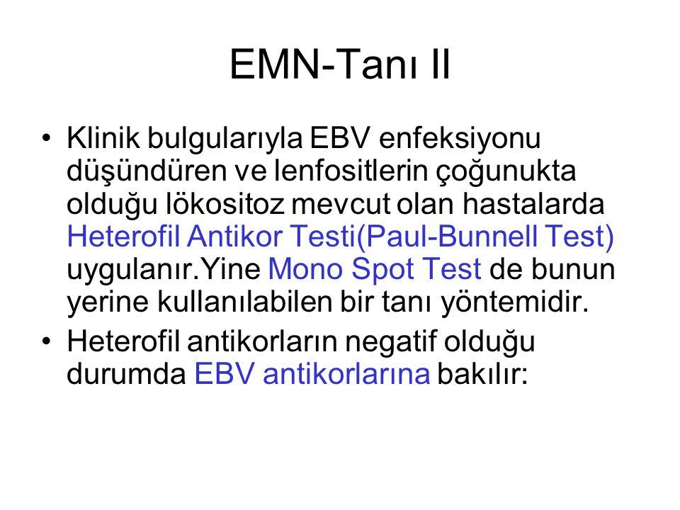 EMN-Tanı II Klinik bulgularıyla EBV enfeksiyonu düşündüren ve lenfositlerin çoğunukta olduğu lökositoz mevcut olan hastalarda Heterofil Antikor Testi(