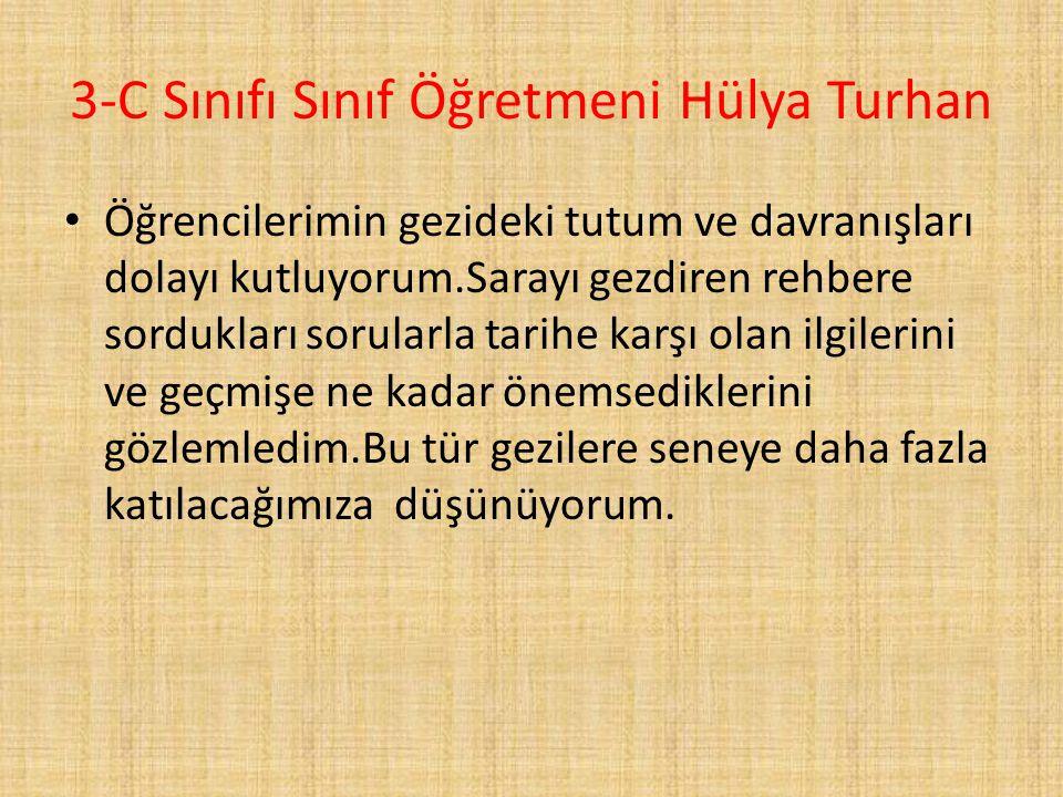 3-C Sınıfı Sınıf Öğretmeni Hülya Turhan Öğrencilerimin gezideki tutum ve davranışları dolayı kutluyorum.Sarayı gezdiren rehbere sordukları sorularla t