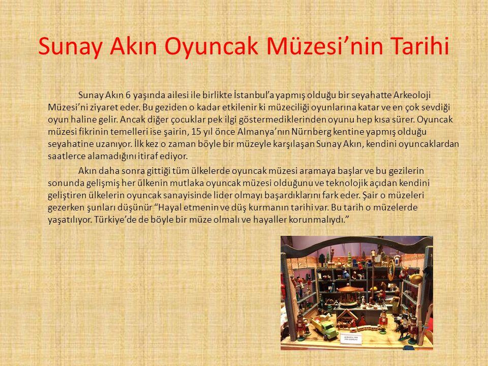 Sunay Akın Oyuncak Müzesi'nin Tarihi Sunay Akın 6 yaşında ailesi ile birlikte İstanbul'a yapmış olduğu bir seyahatte Arkeoloji Müzesi'ni ziyaret eder.