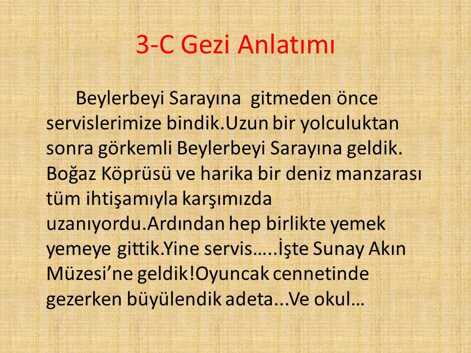 3-C Gezi Anlatımı Beylerbeyi Sarayına gitmeden önce servislerimize bindik.Uzun bir yolculuktan sonra görkemli Beylerbeyi Sarayına geldik. Boğaz Köprüs