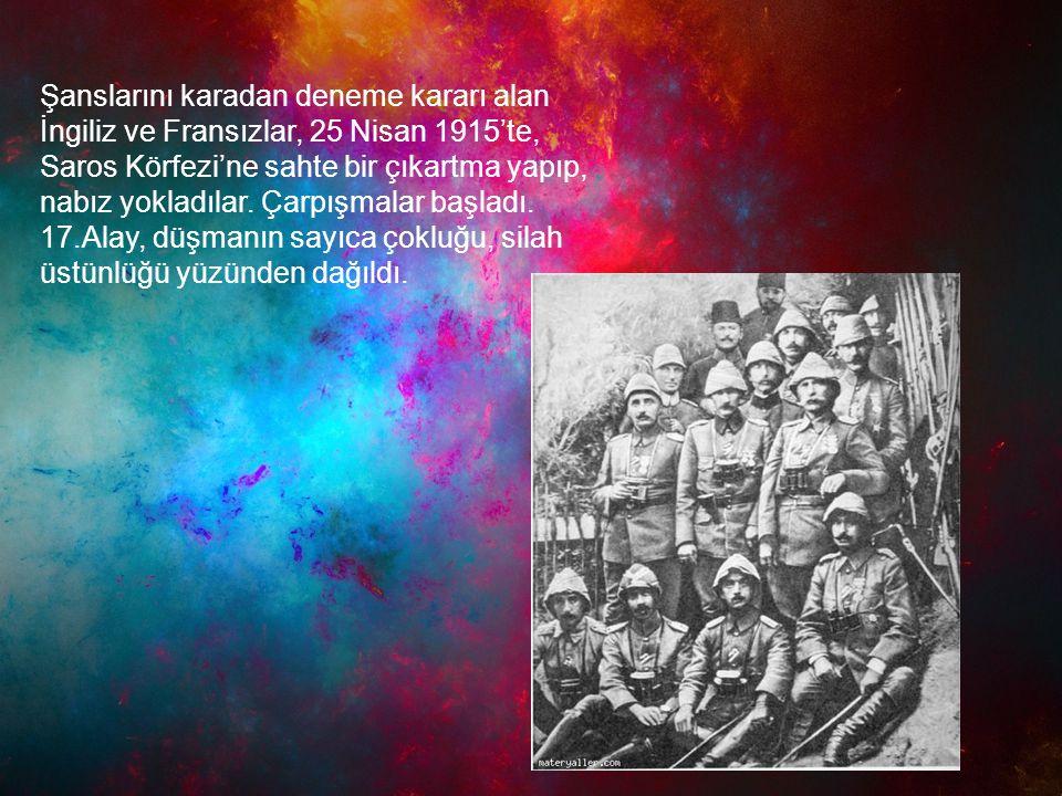 Şanslarını karadan deneme kararı alan İngiliz ve Fransızlar, 25 Nisan 1915'te, Saros Körfezi'ne sahte bir çıkartma yapıp, nabız yokladılar. Çarpışmala