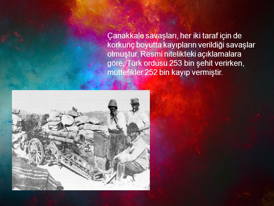 Çanakkale savaşları, her iki taraf için de korkunç boyutta kayıpların verildiği savaşlar olmuştur. Resmi nitelikteki açıklamalara göre, Türk ordusu 25