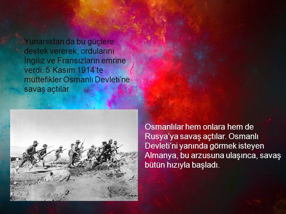 Osmanlılar hem onlara hem de Rusya'ya savaş açtılar. Osmanlı Devleti'ni yanında görmek isteyen Almanya, bu arzusuna ulaşınca, savaş bütün hızıyla başl