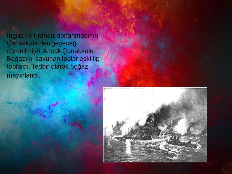 İngiliz ve Fransız donanmasının Çanakkale'den geçeceği öğrenilmişti. Ancak Çanakkale Boğazı'nı savunan toplar eski tip toplardı. Tedbir olarak boğaz m