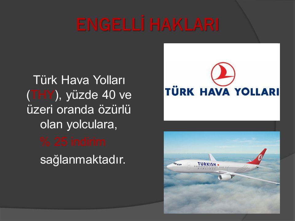Türk Hava Yolları (THY), yüzde 40 ve üzeri oranda özürlü olan yolculara, % 25 indirim sağlanmaktadır. ENGELLİ HAKLARI