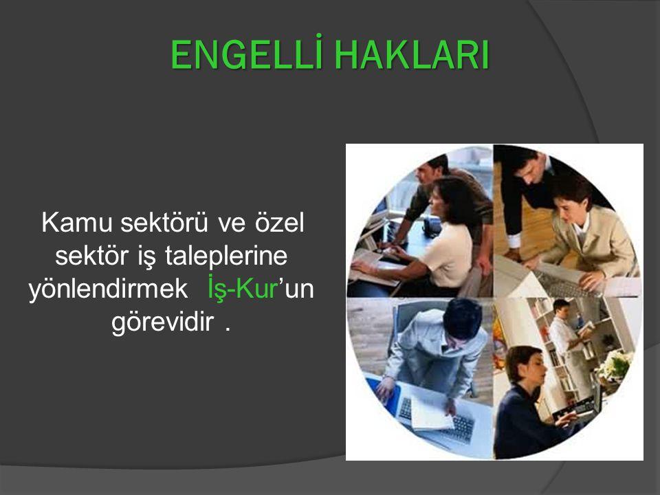 Kamu sektörü ve özel sektör iş taleplerine yönlendirmek İş-Kur'un görevidir. ENGELLİ HAKLARI