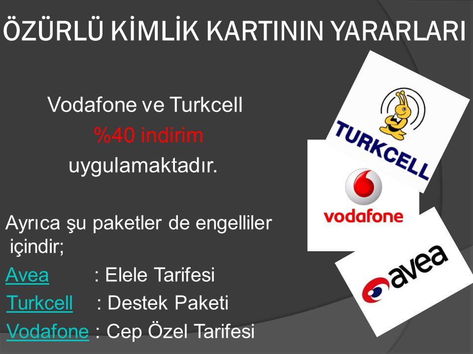 ÖZÜRLÜ KİMLİK KARTININ YARARLARI Vodafone ve Turkcell %40 indirim uygulamaktadır. Ayrıca şu paketler de engelliler içindir; Avea : Elele TarifesiAvea