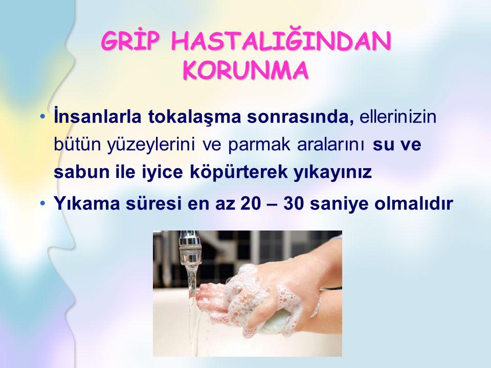 İnsanlarla tokalaşma sonrasında, ellerinizin bütün yüzeylerini ve parmak aralarını su ve sabun ile iyice köpürterek yıkayınız Yıkama süresi en az 20 – 30 saniye olmalıdır GRİP HASTALIĞINDAN KORUNMA