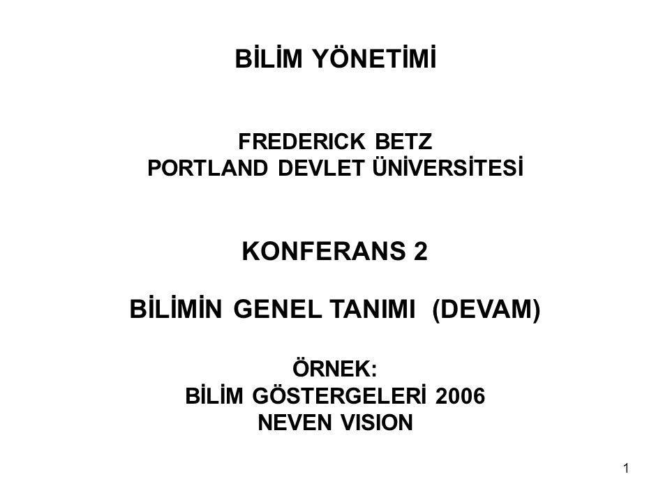 1 BİLİM YÖNETİMİ FREDERICK BETZ PORTLAND DEVLET ÜNİVERSİTESİ KONFERANS 2 BİLİMİN GENEL TANIMI (DEVAM) ÖRNEK: BİLİM GÖSTERGELERİ 2006 NEVEN VISION
