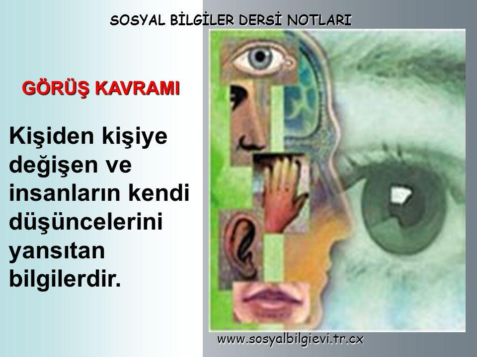 www.sosyalbilgievi.tr.cx SOSYAL BİLGİLER DERSİ NOTLARI GÖRÜŞ KAVRAMI Kişiden kişiye değişen ve insanların kendi düşüncelerini yansıtan bilgilerdir.