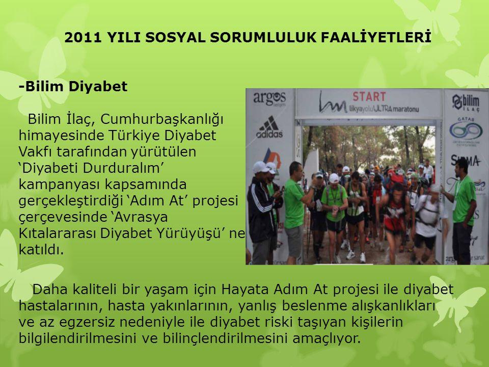 2011 YILI SOSYAL SORUMLULUK FAALİYETLERİ -Bilim Diyabet Bilim İlaç, Cumhurbaşkanlığı himayesinde Türkiye Diyabet Vakfı tarafından yürütülen 'Diyabeti