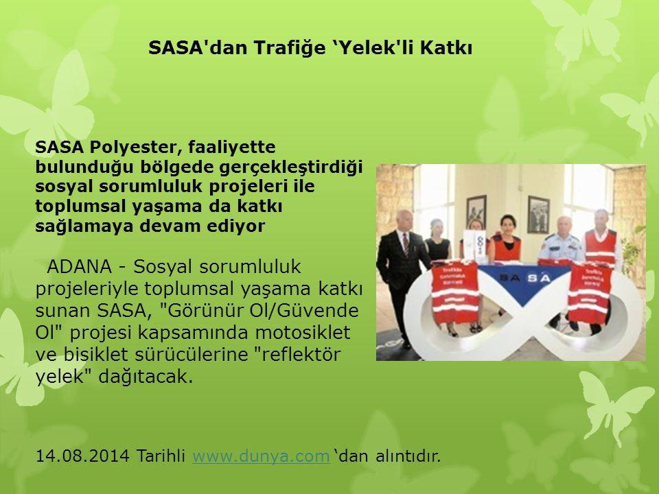SASA'dan Trafiğe 'Yelek'li Katkı SASA Polyester, faaliyette bulunduğu bölgede gerçekleştirdiği sosyal sorumluluk projeleri ile toplumsal yaşama da kat