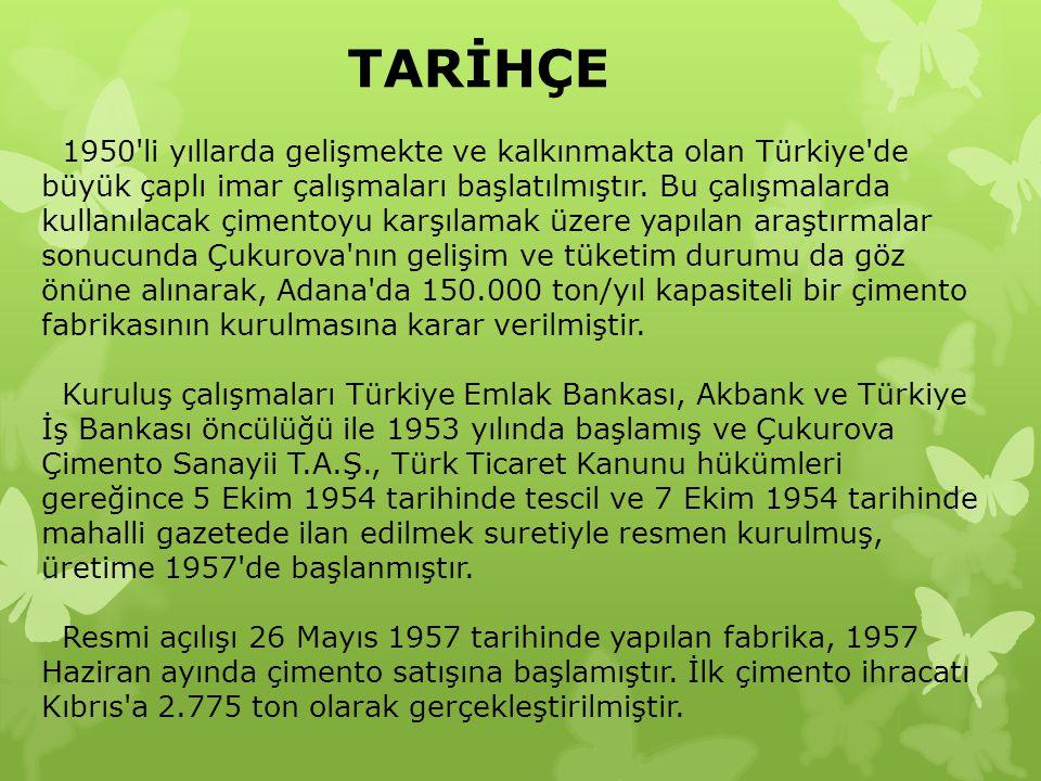 TARİHÇE 1950'li yıllarda gelişmekte ve kalkınmakta olan Türkiye'de büyük çaplı imar çalışmaları başlatılmıştır. Bu çalışmalarda kullanılacak çimentoyu