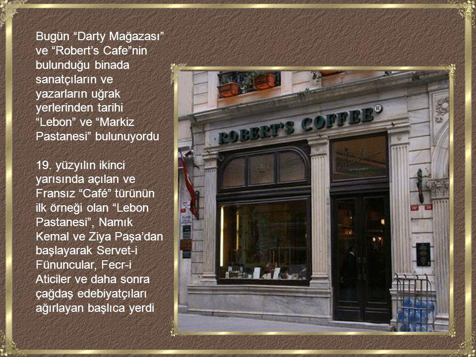 Bugün Darty Mağazası ve Robert's Cafe nin bulunduğu binada sanatçıların ve yazarların uğrak yerlerinden tarihi Lebon ve Markiz Pastanesi bulunuyordu 19.