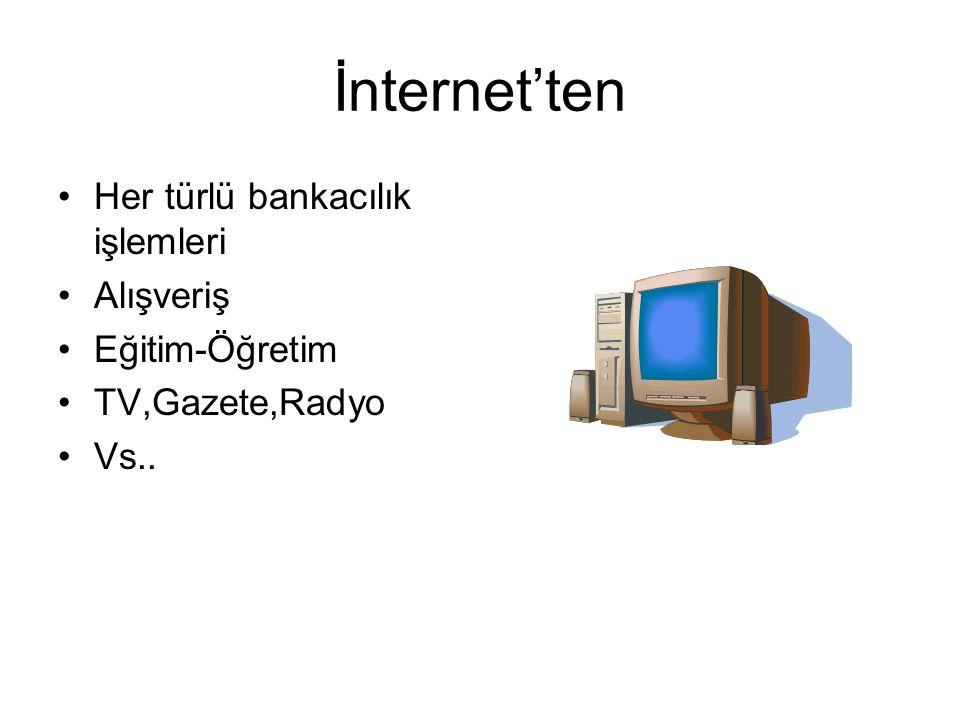 İnternet Bilgisayarlar, internet kullanmanın temel araçlarıdır. Artık standartlaşmış fonksiyonları ve farklı işletim sistemlerinde dahi olsalar, birbi