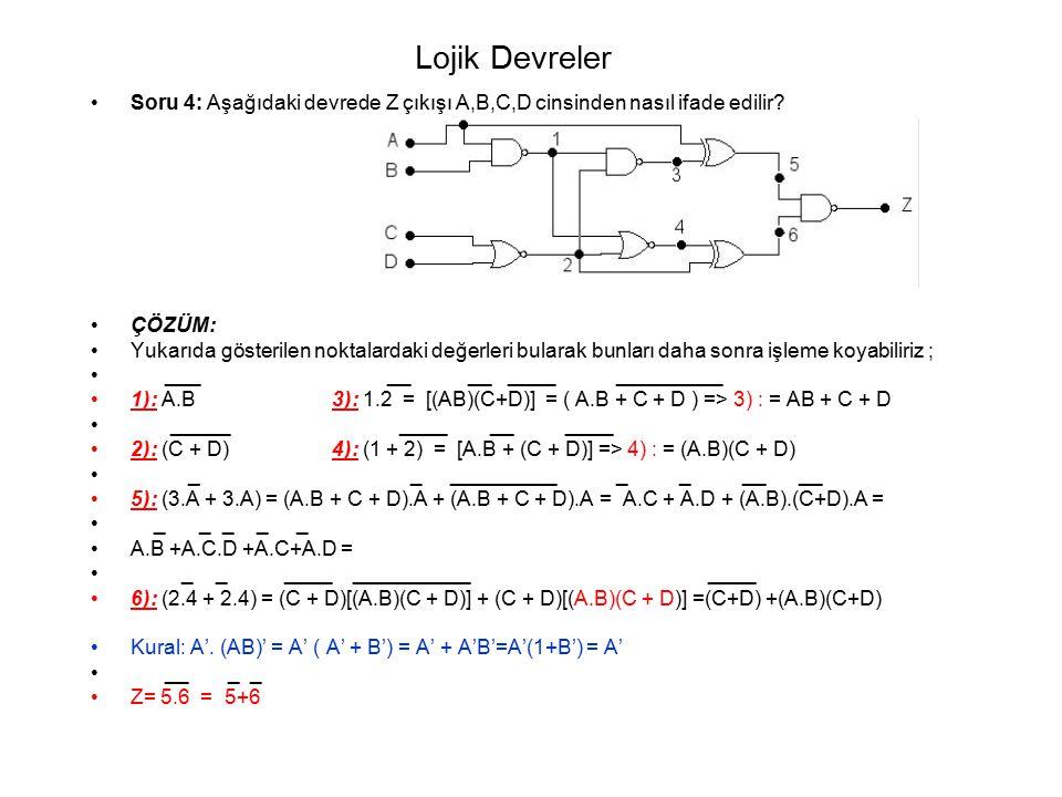 Lojik Devreler Soru 4: Aşağıdaki devrede Z çıkışı A,B,C,D cinsinden nasıl ifade edilir? ÇÖZÜM: Yukarıda gösterilen noktalardaki değerleri bularak bunl