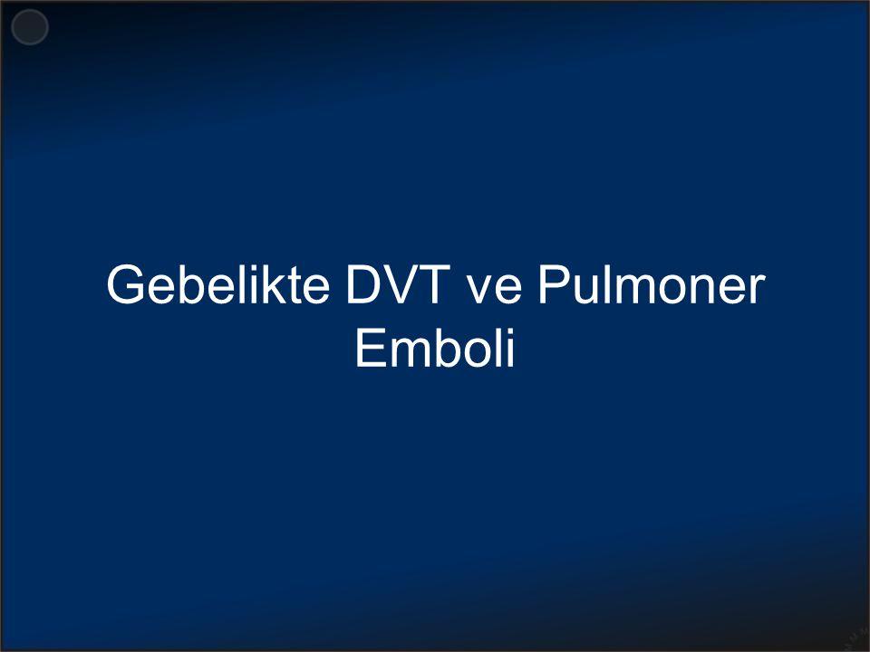 Gebelikte DVT ve Pulmoner Emboli